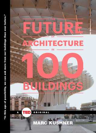 The Future of Architecture in 100 Buildings por Marc Kushner