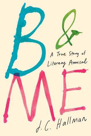 B  Me: A True Story of Literary Arousal