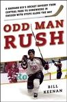 Odd Man Rush: A Harvard Kid?s Hockey Odyssey from Central Park to Somewhere in Sweden?with Stops along the Way