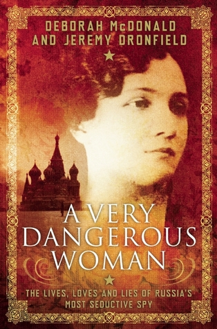 A Very Dangerous Woman: The Lives, Loves and Lies of Russia's Most Seductive Spy