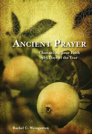 Ancient Prayer: Channeling Your Faith 365 Days of the Year