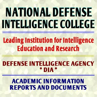 National Defense Intelligence College: Leading Institution for Intelligence Education and Research - Defense Intelligence Agency (DIA) Documents and Reports