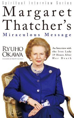 Margaret Thatcher's Miraculous Message: An Interview with the Iron Lady 19 Hours After Her Death