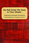 Do Not Enter My Soul in Your Shoes by Natasha Kanapé Fontaine