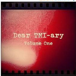 Dear TMI-ary: Volume One