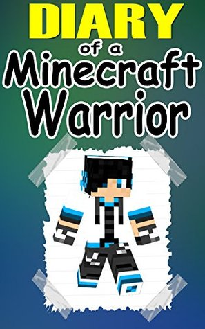MINECRAFT: Diary Of A Minecraft Warrior: An Unofficial Minecraft Novel (Minecraft, Minecraft Books, Minecraft Games, Minecraft Comics, Minecraft Free Books, Minecraft Novels)