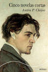 Cinco novelas cortas by Anton Chekhov