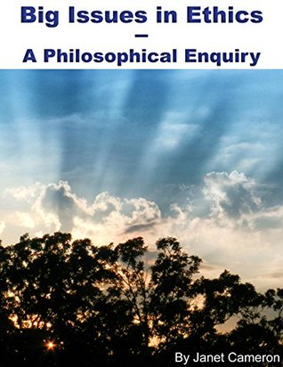 Big Issues in Ethics: A Philosophical Enquiry
