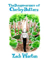 The Disappearance of Charley Butters by Zach Worton