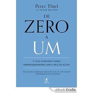 De zero a um: o que aprender sobre empreendedorismo com o vale do silício by Peter Thiel