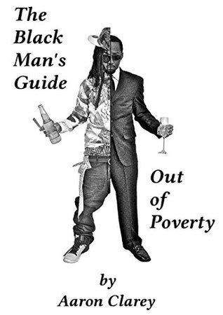 The Black Man's Guide Out of Poverty by Aaron Clarey