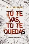 Tú te vas, tú te quedas by M.J. Arlidge