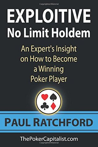Exploitive No Limit Holdem: An Expert's Insight on How to Become a Winning Poker Player