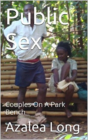 Public Sex!!!: Daring Couples On A Park Bench