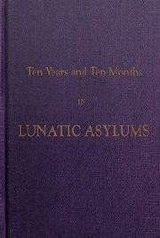 Ten Years and Ten Months in Lunatic Asylums in Different States