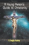 A Young Person's Guide to Christianity by R. Douglas Wardrop