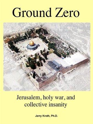 Ground Zero: Jerusalem, holy war, and collective i...