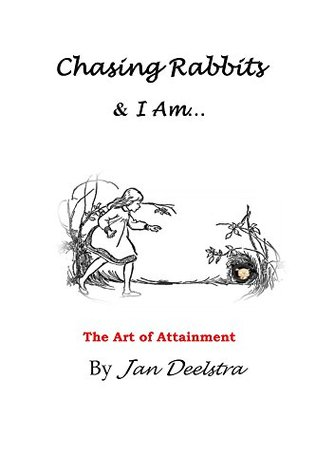 Chasing Rabbits & I Am: The Art of Attainment