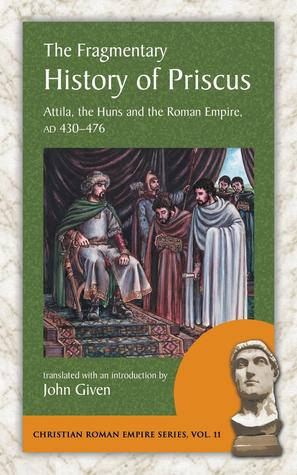 The Fragmentary History of Priscus: Attila, the Huns and the Roman Empire, AD 430-476