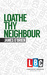 Loathe Thy Neighbour