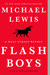 Flash Boys A Wall Street Revolt by Michael Lewis