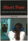 Short Fuse; A Short Story of Abuse, Betrayal and Revenge