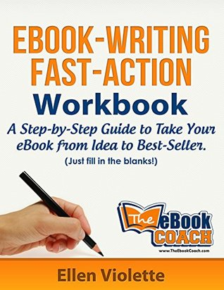 eBook-Writing Fast-Action Workbook: A Step-by-Step Guide To Take Your eBook from Idea to Best-Seller