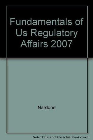 Fundamentals of US Regulatory Affairs, Fifth Edition