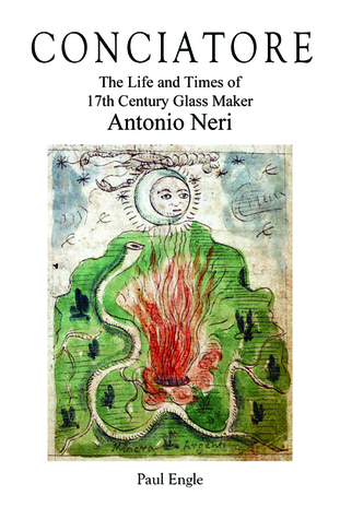 Conciatore: The Life and Times of 17th Century Glassmaker Antonio Neri