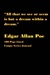 """All That We See or Seem Is But a Dream Within a Dream."": 100 Page Lined Unique Series Journal"