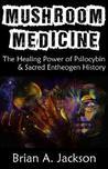 Mushroom Medicine by Brian A.  Jackson