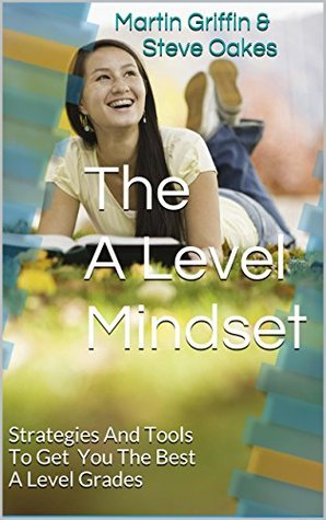 the-a-level-mindset-strategies-and-tools-to-get-you-the-best-a-level-grades