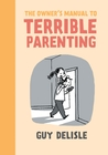 The Owner's Manual to Terrible Parenting by Guy Delisle