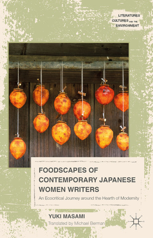 Foodscapes of Contemporary Japanese Women Writers: An Ecocritical Journey around the Hearth of Modernity