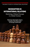 Recognition in International Relations: Rethinking a Political Concept in a Global Context