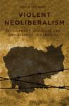 Violent Neoliberalism: Development, Discourse, and Dispossession in Cambodia