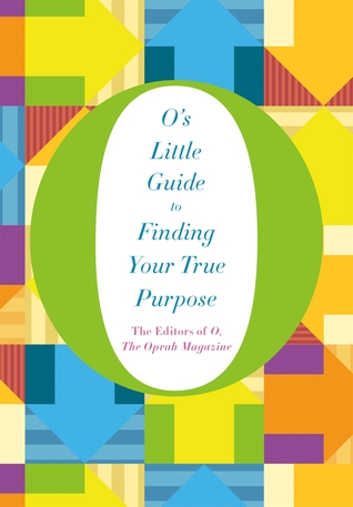 O's Little Guide to Finding Your True Purpose by The Oprah Magazine