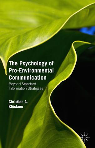 The Psychology of Pro-Environmental Communication: Beyond Standard Information Strategies
