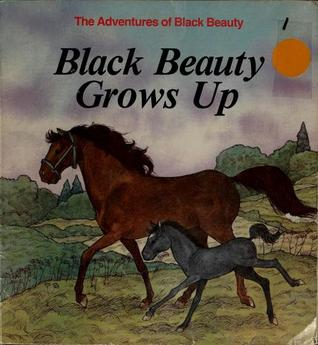 Black Beauty Grows Up (Anna Sewell's the Adventures of Black Beauty, 1)
