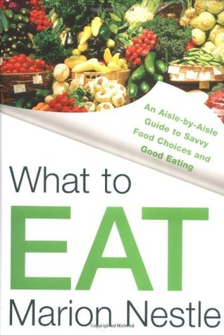 What to Eat by Marion Nestle