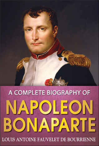 A Complete Biography of Napoleon Bonaparte by Louis ...