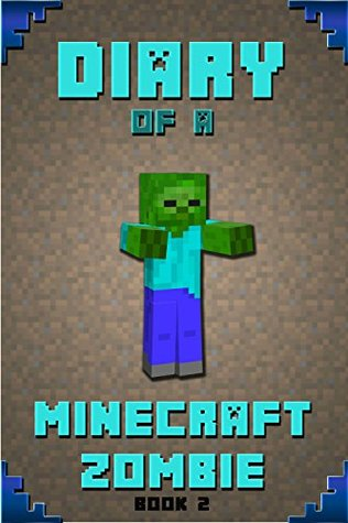 Minecraft: Diary of a Minecraft Zombie Book 2: Extraordinary Masterpiece from Famous Amazon #1 Bestselling Author. (An Unofficial Minecraft Books, Minecraft ... Minecraft Novels, Minecraft Kids Stories)