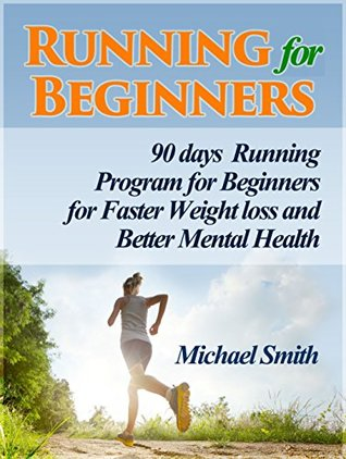 Running For Beginners: 90 days Running Program for Beginners for Faster Weight loss and Better Mental Health (Running For Beginners books, running for my life, running for fitness)