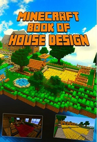 Minecraft: Ultimate Book of House Design for Minecraft: Gorgeous Book of Minecraft House Designs. Interior & Exterior. All-In-One Catalog, Step-by-Step ... Books For Kids, Minecraft Building Book)