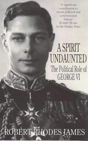 A Spirit Undaunted: The Political Role of George VI