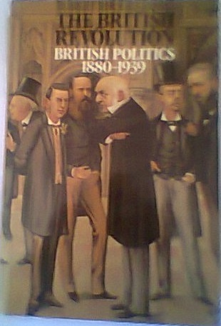 The British Revolution: British Politics, 1880-1939
