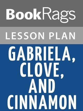 Gabriela, Clove, and Cinnamon Lesson Plans