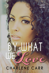 By What We Love (A New Start, #3)