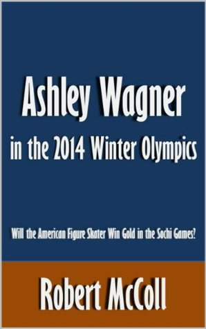 Ashley Wagner in the 2014 Winter Olympics: Will the American Figure Skater Win Gold in the Sochi Games? [Article]