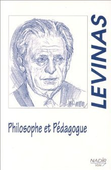 Emmanuel Lévinas: Philosophe Et Pédagogue